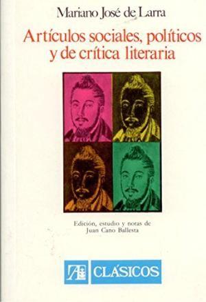 Artículos sociales, políticos y de crítica literaria / Mariano José de Larra ; edición, estudio y notas de Juan Cano Ballesta Edición 1ª ed. Publicación Madrid : Alhambra, 1982