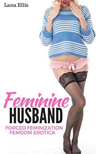 Feminine Husband: Forced Feminization Femdom Erotica by [Ellis, Lana]