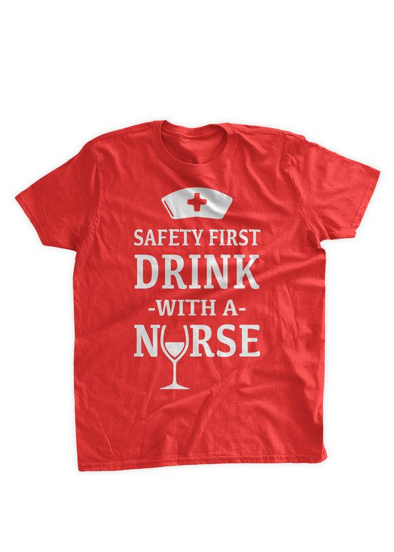 Safety First Drink With A Nurse T-Shirt Nursing by BumpCovers