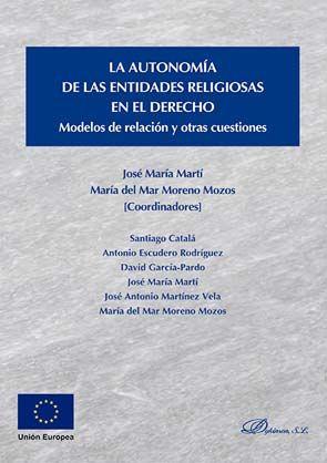 La autonomía de las entidades religiosas en el Derecho : modelos de relación y otras cuestiones / José María Martí, María del Mar Moreno Mozos (coords.) ; [Santiago Catalá ... al.] .- 2017