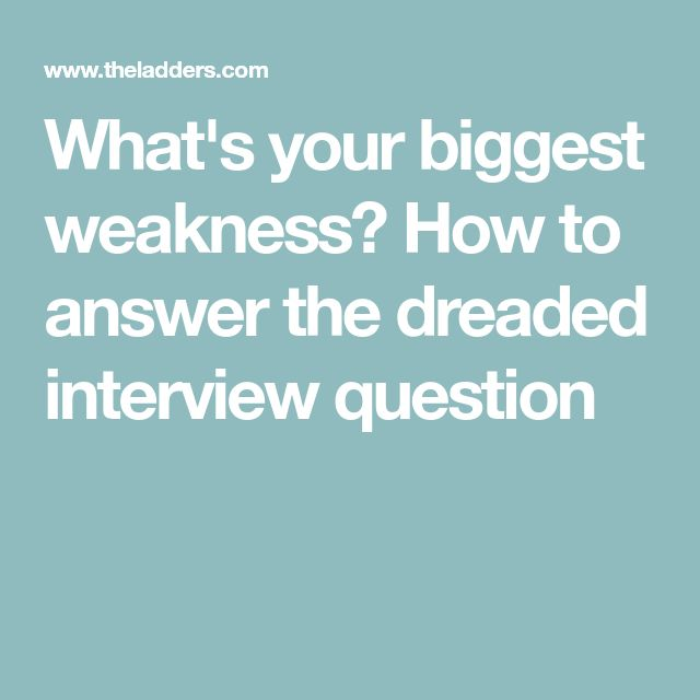 What's your biggest weakness? How to answer the dreaded interview question