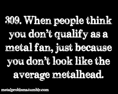 LITERALLY. Tiny girls who wear pink and love anime CAN BE METAL TOO