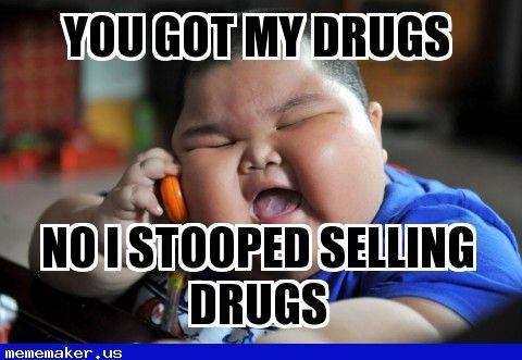 Nice Meme in http://mememaker.us: Drugs