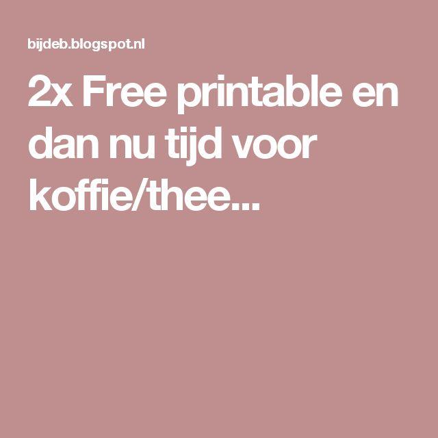 2x Free printable en dan nu tijd voor koffie/thee...
