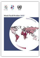 World tariff profiles 2013 / [WTO, ITC, UNCTAD]. -- Geneva :  World Trade Organization,  2013.