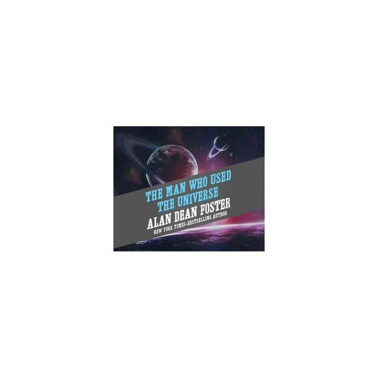Man Who Used the Universe (Unabridged) (CD/Spoken Word) (Alan Dean Foster)