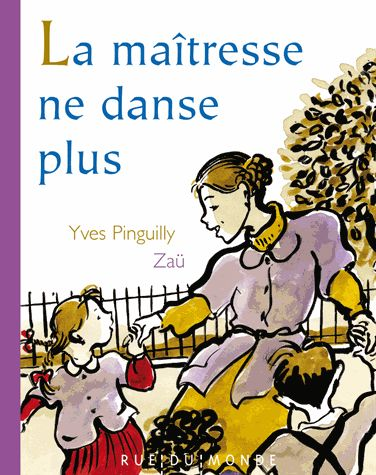 La maîtresse ne danse plus / Yves Pinguilly, Zaü. - Rue du monde. - 2014
