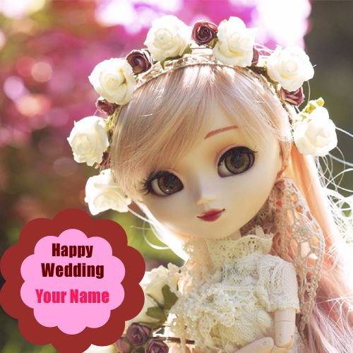 Happy Wedding Wishes Cute Bride Doll Picture With Your Name.Generate Custom Bride Doll Picture With Name.Print Name on Wedding Doll Pics.Write Text on Doll Pics