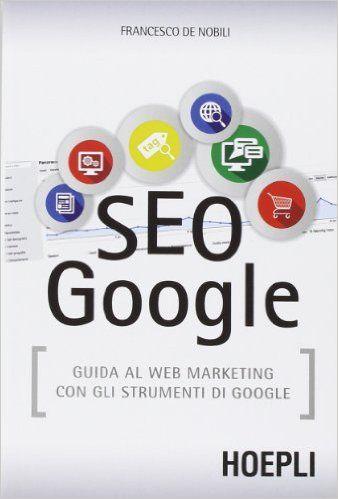 SEO Google: guida al webmarketing con gli strumenti di google