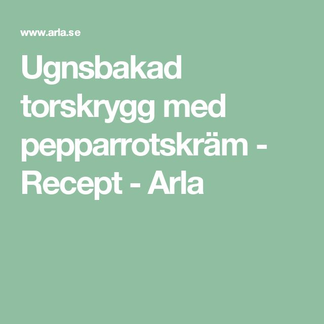 Ugnsbakad torskrygg med pepparrotskräm - Recept - Arla