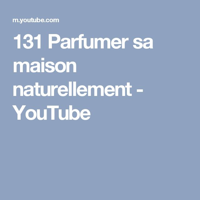 131 Parfumer sa maison naturellement - YouTube
