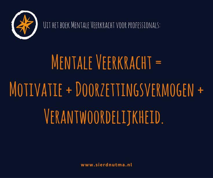 Uit het boek Mentale Veerkracht voor Professionals: Mentale veerkracht = motivatie + doorzettingsvermogen + verantwoordelijkheid nemen