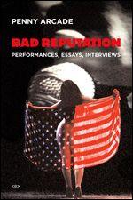 Semiotext(e) Bad Reputation:Performances, Essays, Interviews Penny Arcade