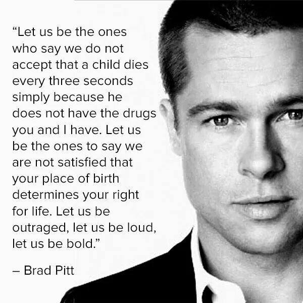Image result for let us be the ones to say we are not satisfied that your place of birth determines your right to life - brad pitt