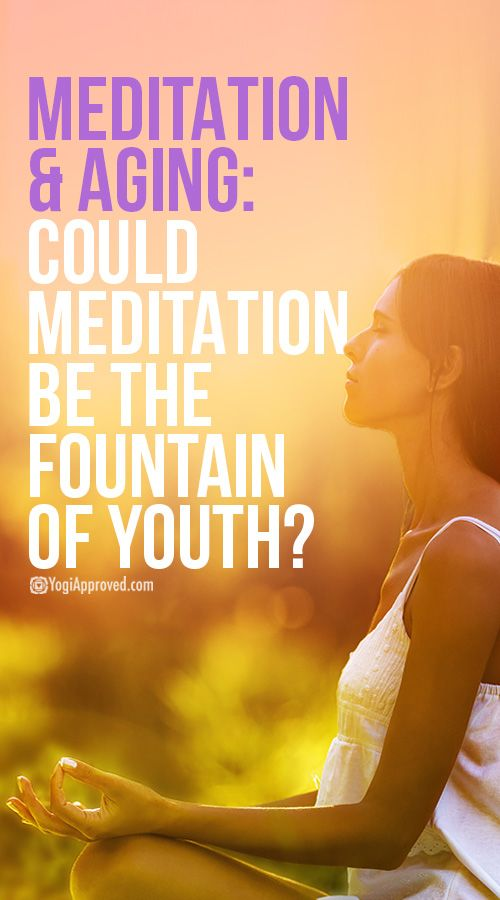 Meditation and Aging: Could Meditation Be the Fountain of Youth?