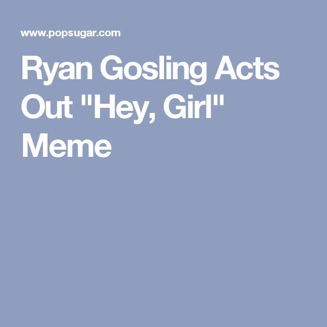 """Ryan Gosling Acts Out """"Hey, Girl"""" Meme"""