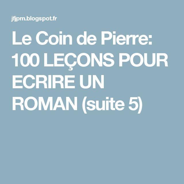 Le Coin de Pierre: 100 LEÇONS POUR ECRIRE UN ROMAN (suite 5)