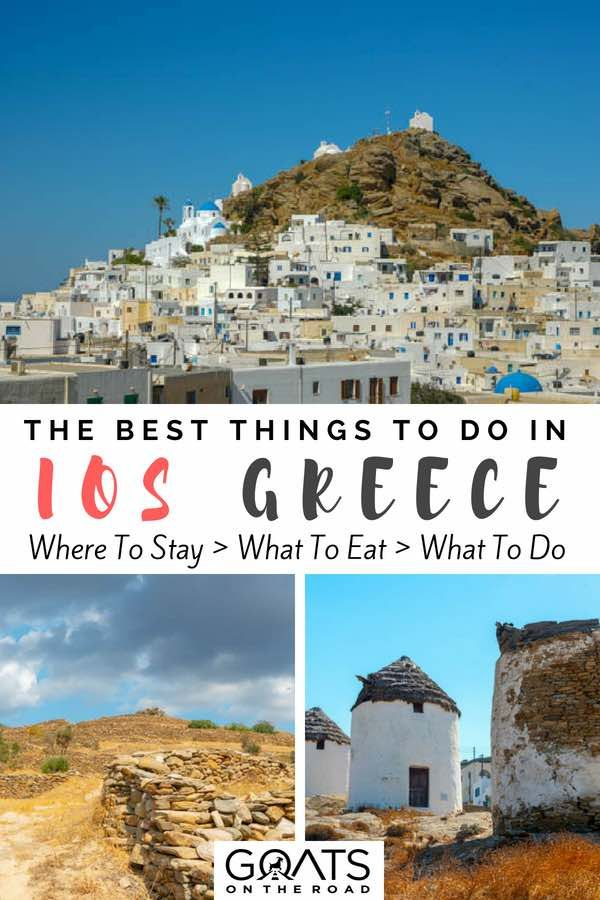 27 Best Things To Do In Ios Greece Goats On The Road Romantic Vacation Destinations Visiting Greece Things To Do
