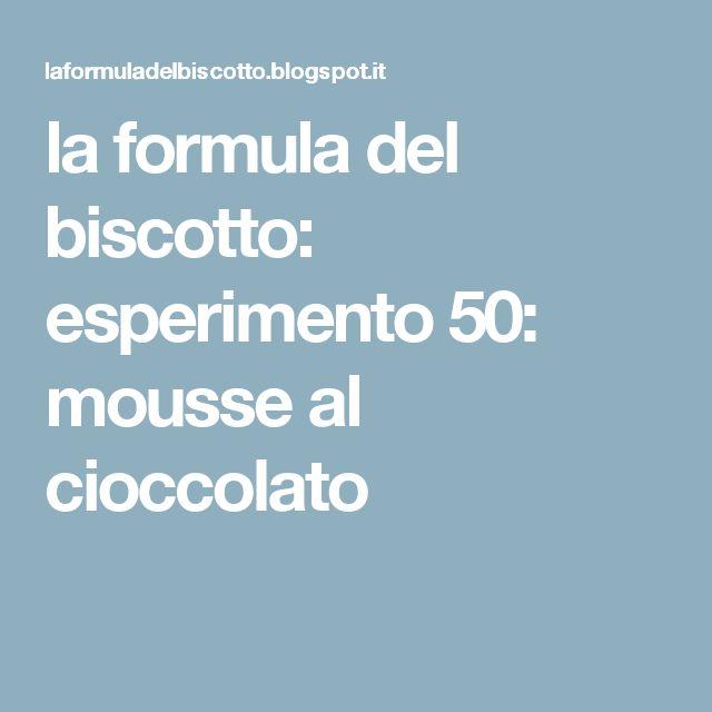 la formula del biscotto: esperimento 50: mousse al cioccolato