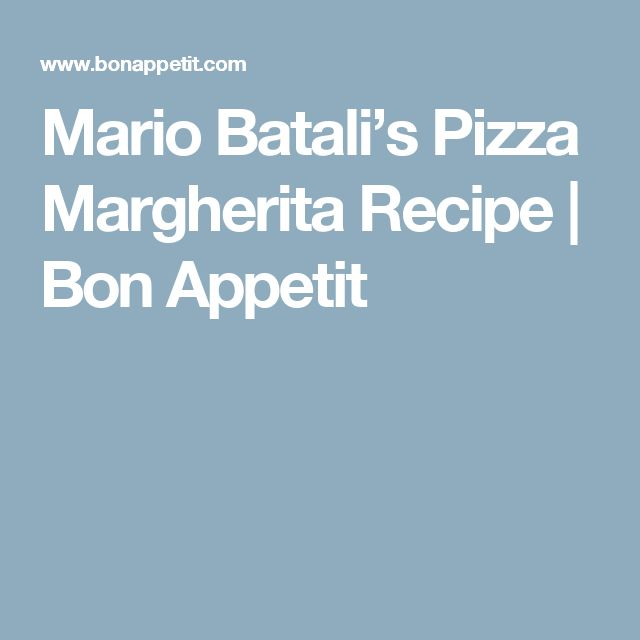 Mario Batali's Pizza Margherita Recipe | Bon Appetit