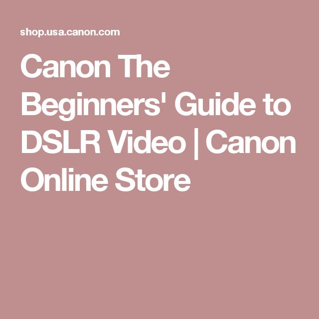 Canon The Beginners' Guide to DSLR Video | Canon Online Store