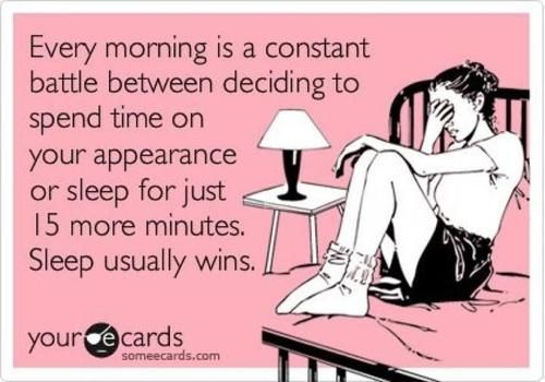 So me every morning.