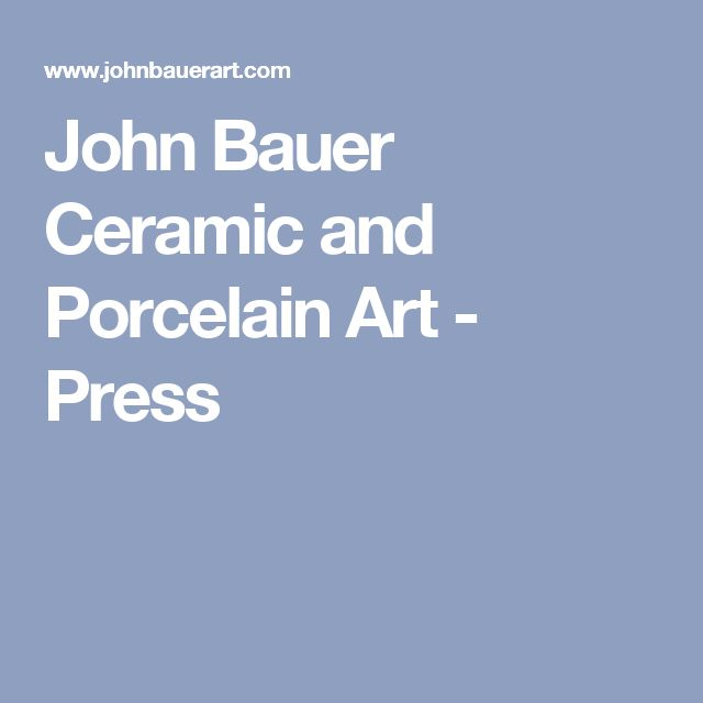 John Bauer Ceramic and Porcelain Art - Press