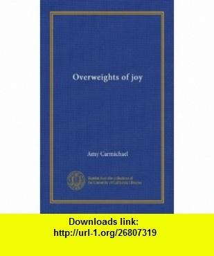 Overweights of joy Amy Carmichael ,   ,  , ASIN: B006FRYCK6 , tutorials , pdf , ebook , torrent , downloads , rapidshare , filesonic , hotfile , megaupload , fileserve