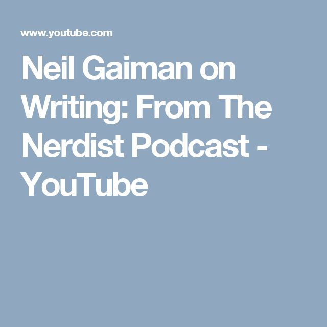 Neil Gaiman on Writing: From The Nerdist Podcast - YouTube