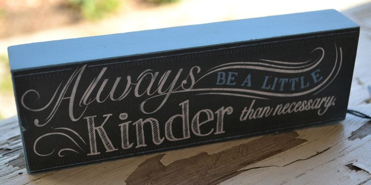 Always Be A Little Kinder Than Necessary – Solitude & Soul