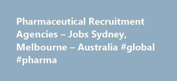 Pharmaceutical Recruitment Agencies – Jobs Sydney, Melbourne – Australia #global #pharma http://pharmacy.nef2.com/pharmaceutical-recruitment-agencies-jobs-sydney-melbourne-australia-global-pharma/  #pharma agency # Find Healthcare, Medical Device and Pharmaceutical Jobs in Australia We find the right fit the first time. The healthcare, medical device and pharmaceutical industries seek extensive experience, in-depth expertise and the highest standards of professionalism. Pettit Pharma Device…