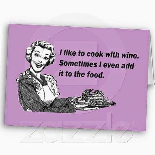 I Like To Cook With Wine. Sometimes I Even Add It To The