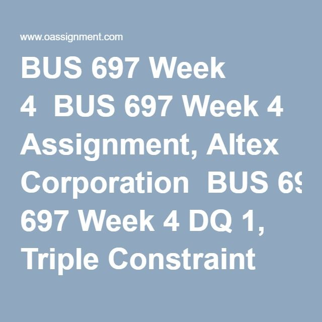 BUS 697 Week 4  BUS 697 Week 4 Assignment, Altex Corporation  BUS 697 Week 4 DQ 1, Triple Constraint and Lessons Learned  BUS 697 Week 4 DQ 2, Lessons Learned Analysis
