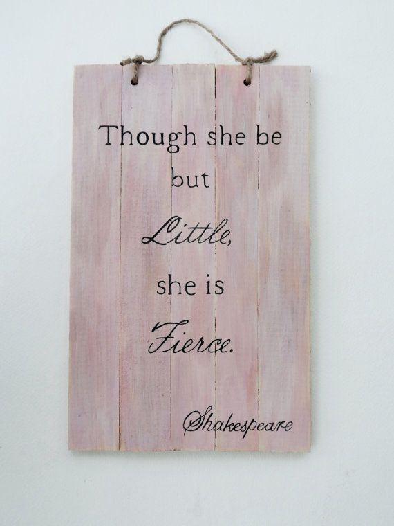 """Pink wooden sign with quote, """"Though she be but little she is fierce"""". A pink wash with black lettering. Great gift for a female of any age...."""
