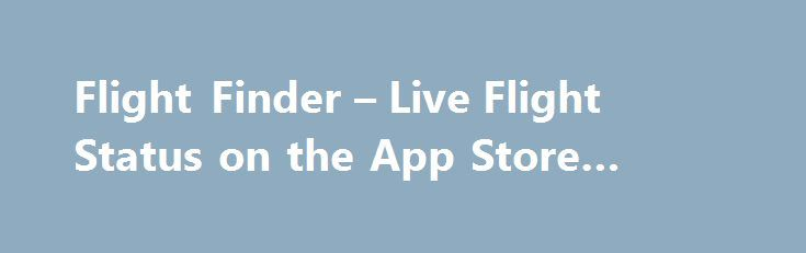 Flight Finder – Live Flight Status on the App Store #flight #finder http://entertainment.remmont.com/flight-finder-live-flight-status-on-the-app-store-flight-finder-3/  #flight finder # Flight Finder – Live Flight Status Description Flight Finder delivers real time flight status information straight to your iPhone. It sets a…