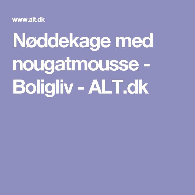 Nøddekage med nougatmousse  - Boligliv - ALT.dk