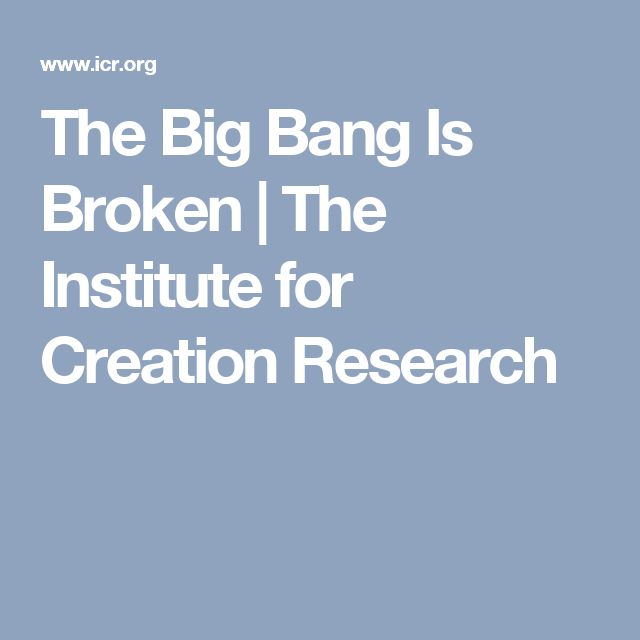 The Big Bang Is Broken | The Institute for Creation Research