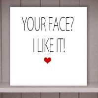 Your Face, I like it Valentine's Card by Eskimo Circus www.folksy.com/shops/eskimocircus