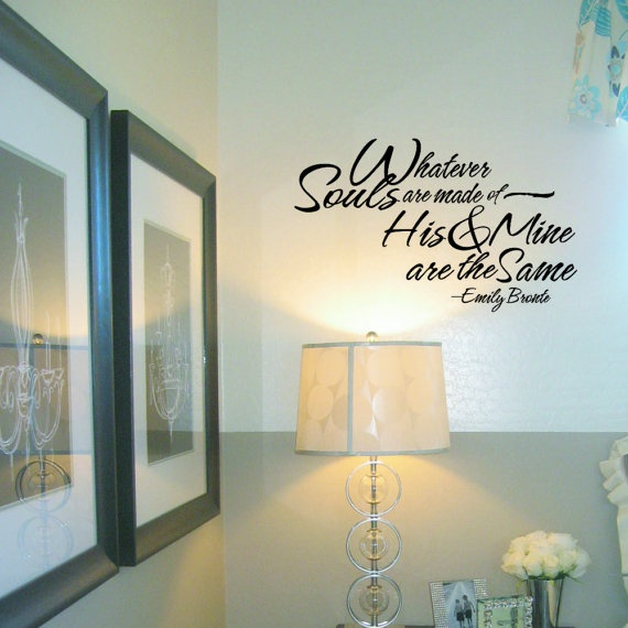 XL 22x36 Whatever SOULS are made of His and Mine are the SAME (W00892) Emily Bronte verse Vinyl Lettering Wall Decal. $21.99, via Etsy.