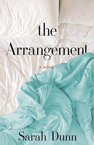 The Arrangement: A Novel by Sarah Dunn https://smile.amazon.com/dp/B01HZFB51K/ref=cm_sw_r_pi_dp_x_ZqlpzbQHWBJFS