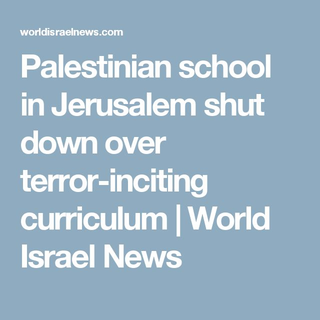Palestinian school in Jerusalem shut down over terror-inciting curriculum | World Israel News