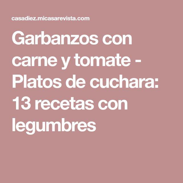Garbanzos con carne y tomate - Platos de cuchara: 13 recetas con legumbres