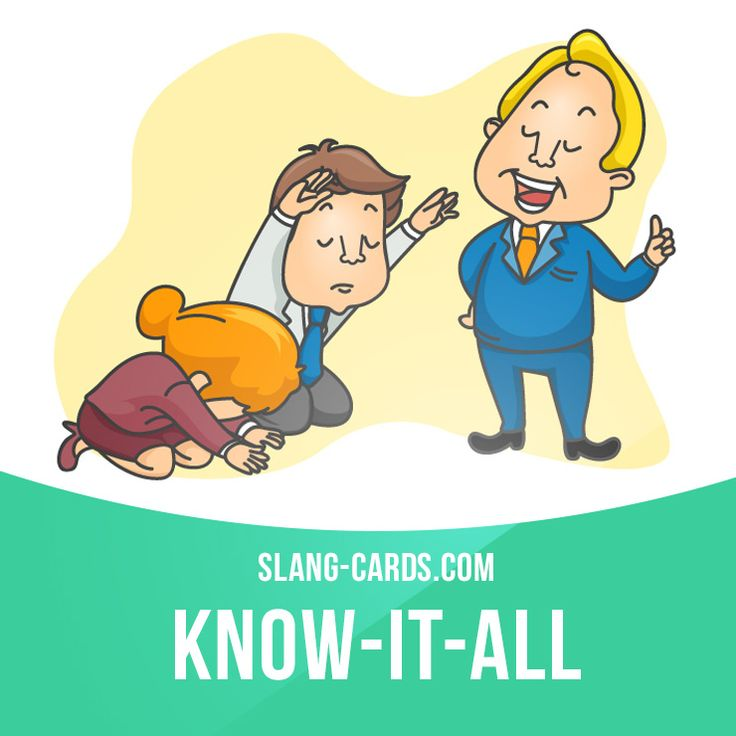 """Know-it-all"" is a person who thinks they know everything. Example: Hey Chris, stop being such a know-it-all and let someone else give their opinion. #slang #saying #sayings #phrase #phrases #expression #expressions #english #englishlanguage #learnenglish #studyenglish #language #vocabulary #dictionary #grammar #efl #esl #tesl #tefl #toefl #ielts #toeic #englishlearning #knowitall"