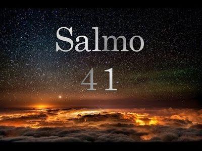 Salmo 41      Dichoso el que cuida del desvalido  2.  Feliz el que cuida del desvalido:  el Señor lo librará en el día aciago.  3.  El Se...