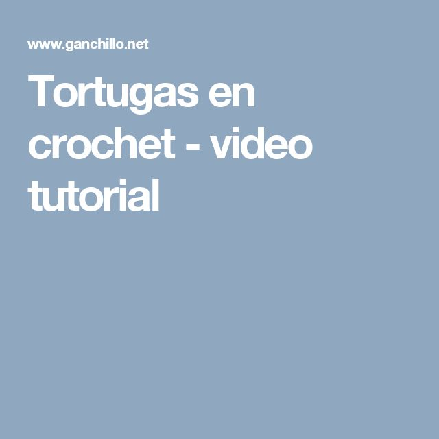 Tortugas en crochet - video tutorial