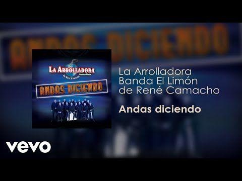 Letras: Andas Diciendo - La Arrolladora Banda El Limón De René Camacho - Letra de la Canción