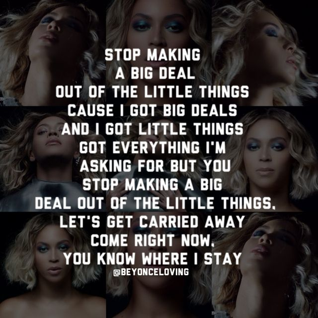 Image result for beyonce song quotes stop making a big deal out of the little things