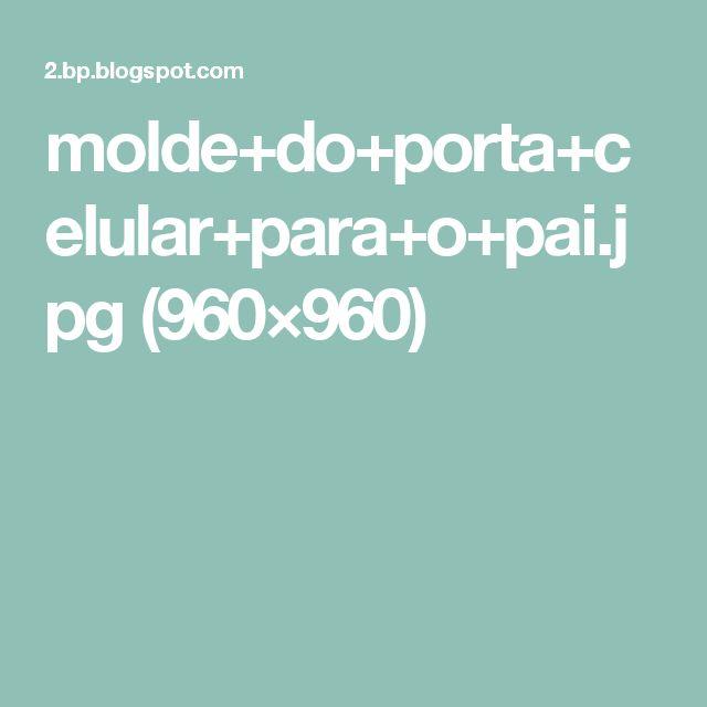 molde+do+porta+celular+para+o+pai.jpg (960×960)