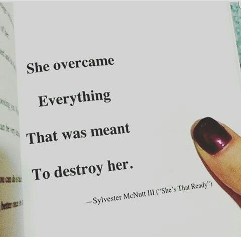 She overcame everything that was meant to destroy her.