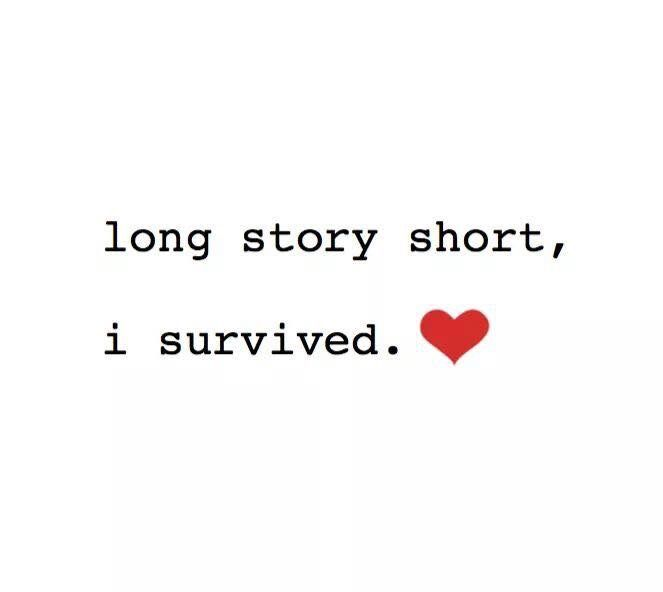Two time cancer survivor, multiple car accidents, wheel chairs, been there, done that. I am ALIVE! \o/
